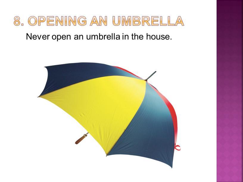 Opening an umbrella Never open an umbrella in the house