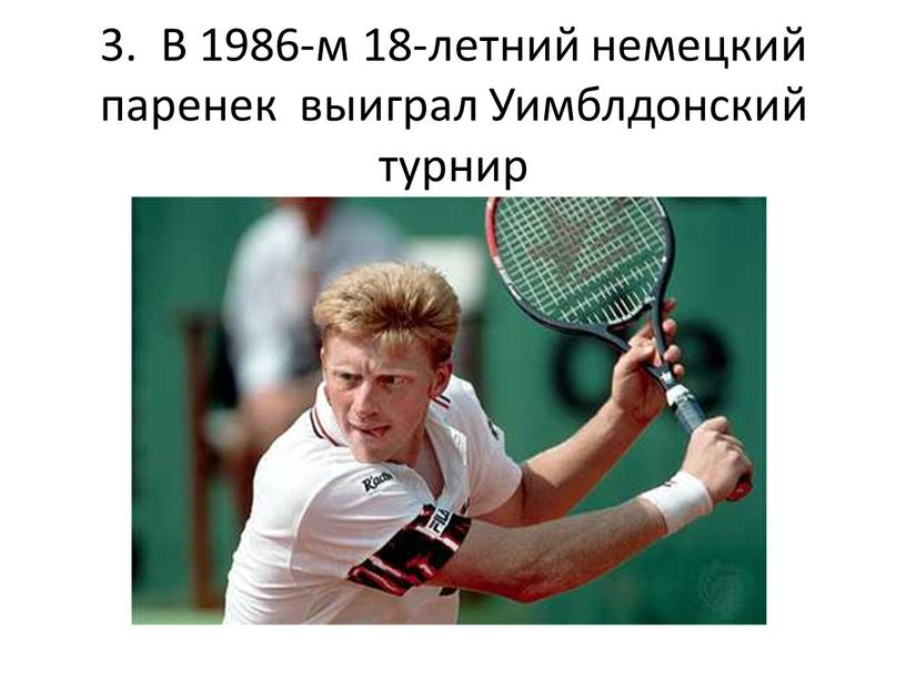 В 1986-м 18-летний немецкий паренек выиграл