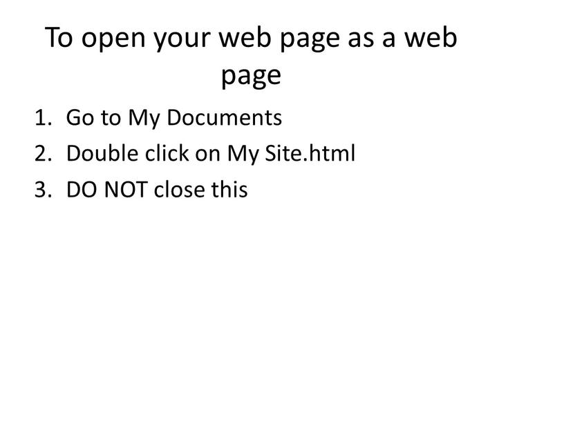 To open your web page as a web page