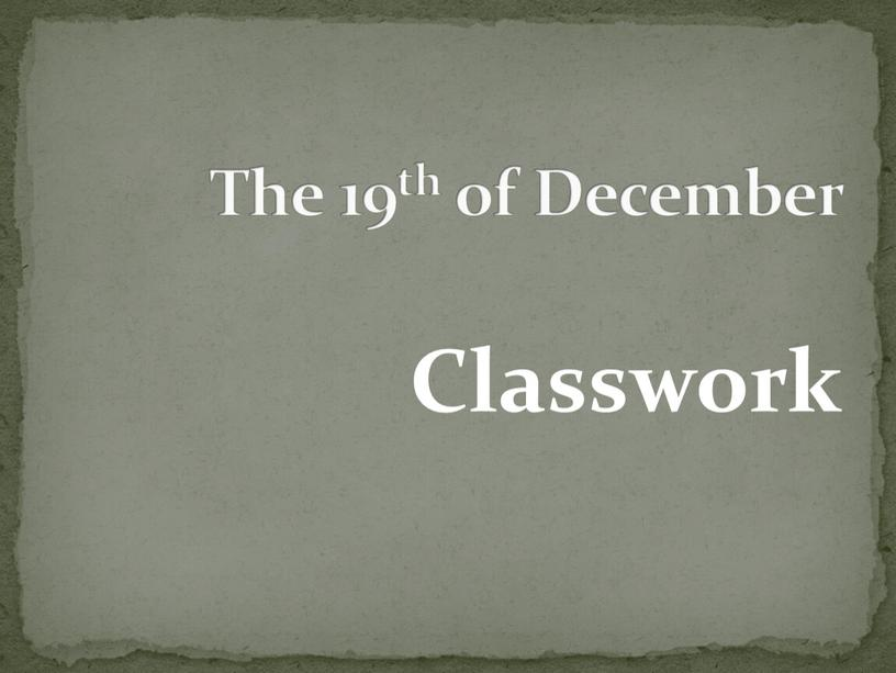 Classwork The 19th of December