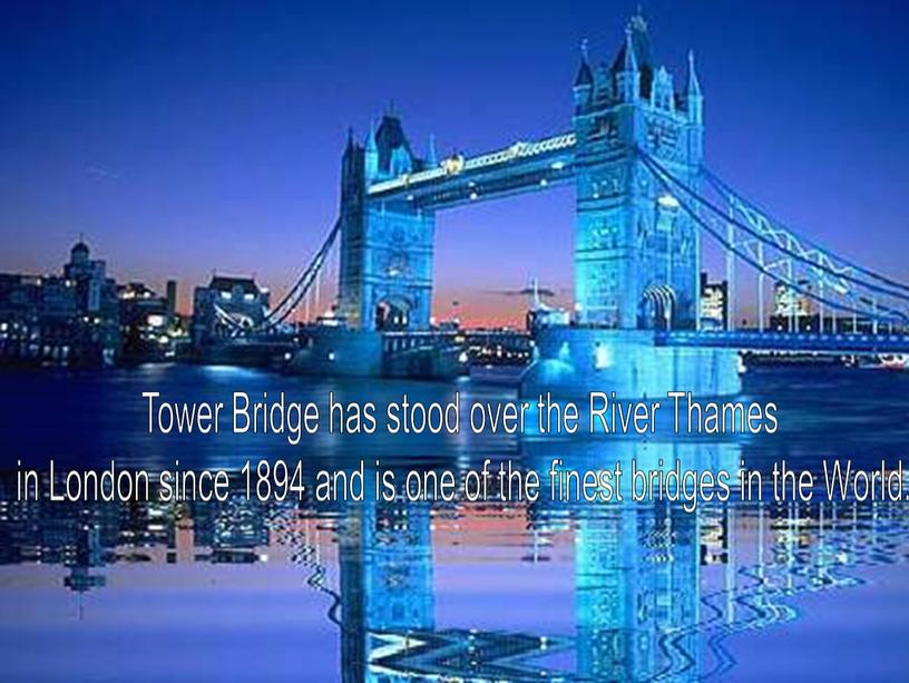 Tower Bridge has stood over the