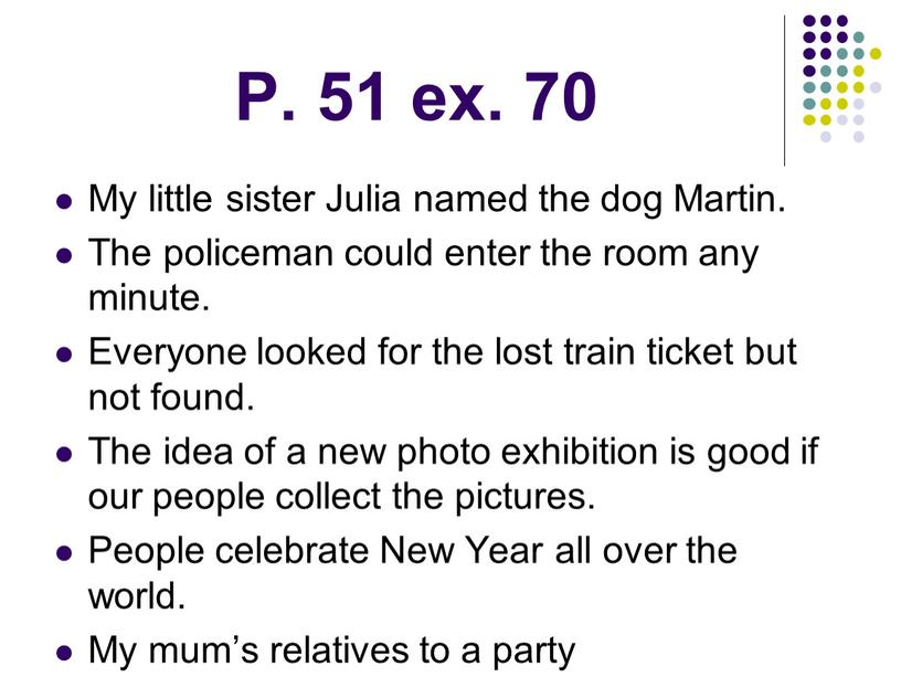 P. 51 ex. 70 My little sister Julia named the dog