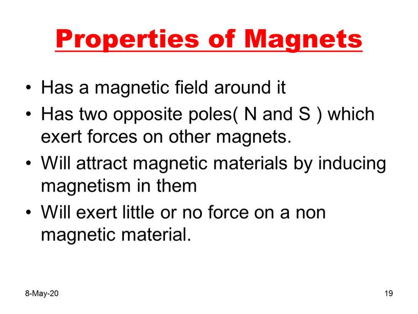 Properties of Magnets Has a magnetic field around it