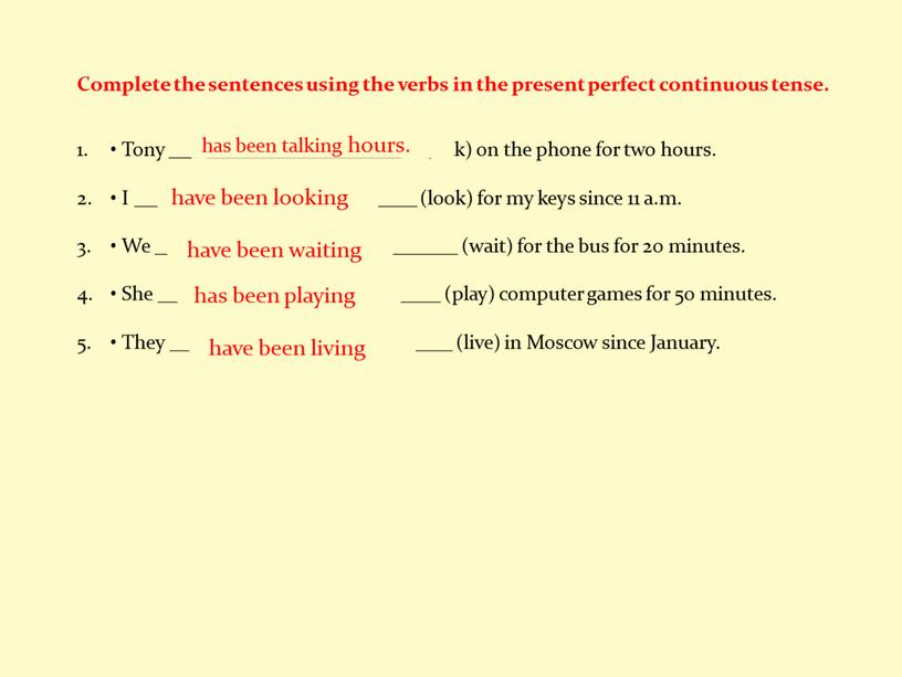 Complete the sentences using the verbs in the present perfect continuous tense