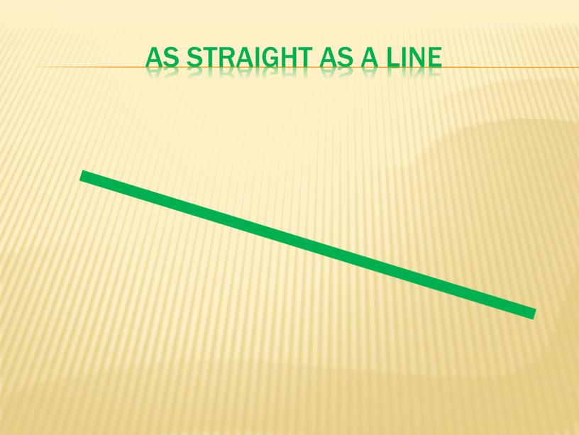 as straight as a line
