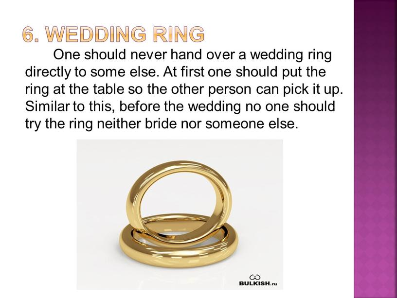 Wedding ring One should never hand over a wedding ring directly to some else