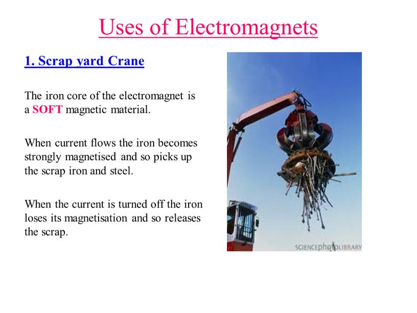 Uses of Electromagnets 1. Scrap yard