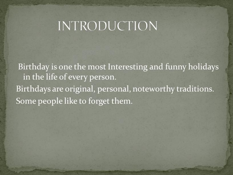 Birthday is one the most Interesting and funny holidays in the life of every person