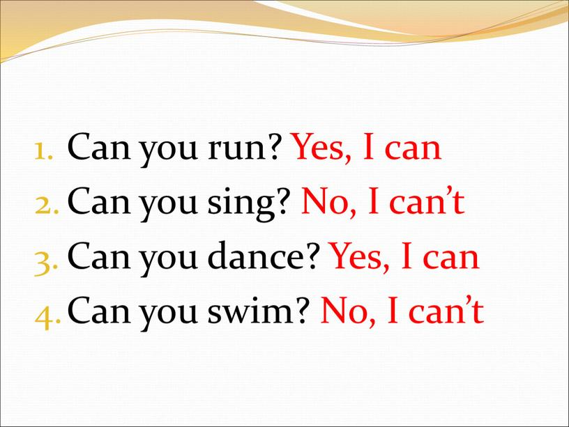 Can you run? Yes, I can Can you sing?