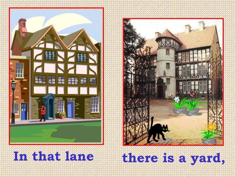 In that lane there is a yard,