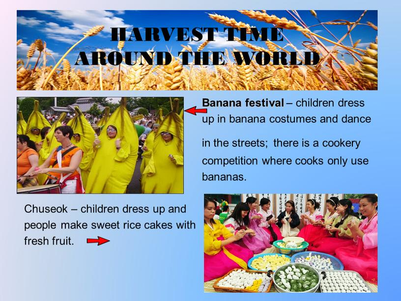 Banana festival – children dress up in banana costumes and dance in the streets; there is a cookery competition where cooks only use bananas