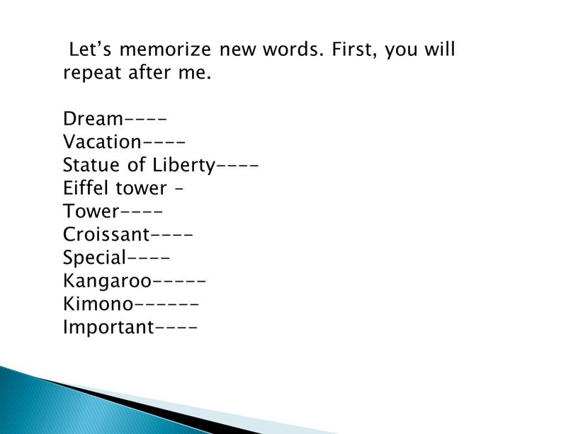 Let's memorize new words. First, you will repeat after me
