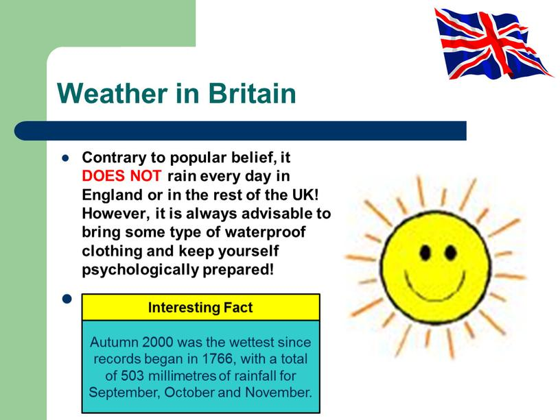Weather in Britain Contrary to popular belief, it