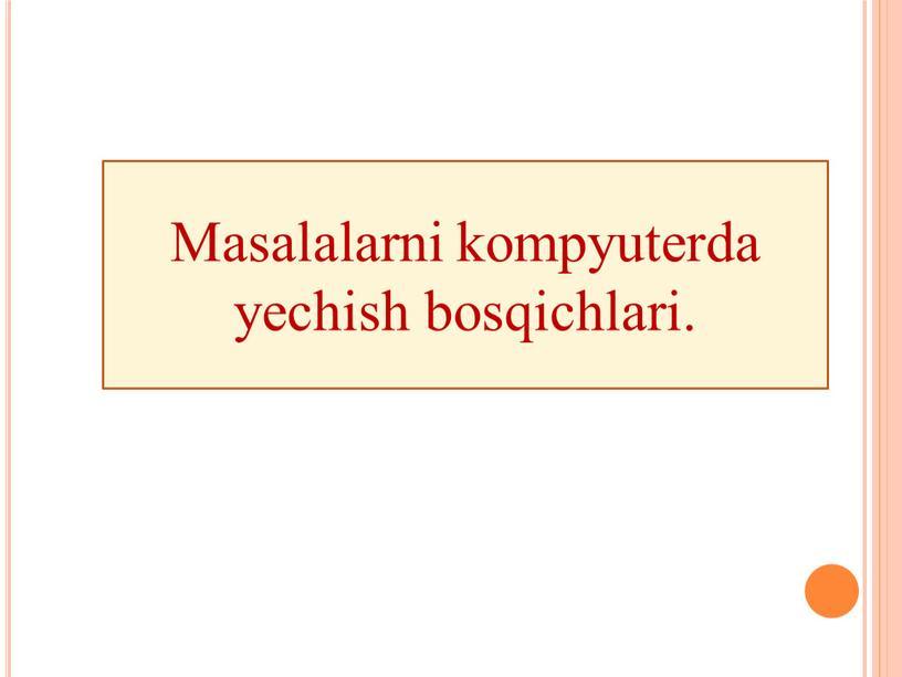 Masalalarni kompyutеrda yechish bosqichlari