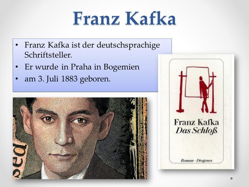 Franz Kafka Franz Kafka ist der deutschsprachige
