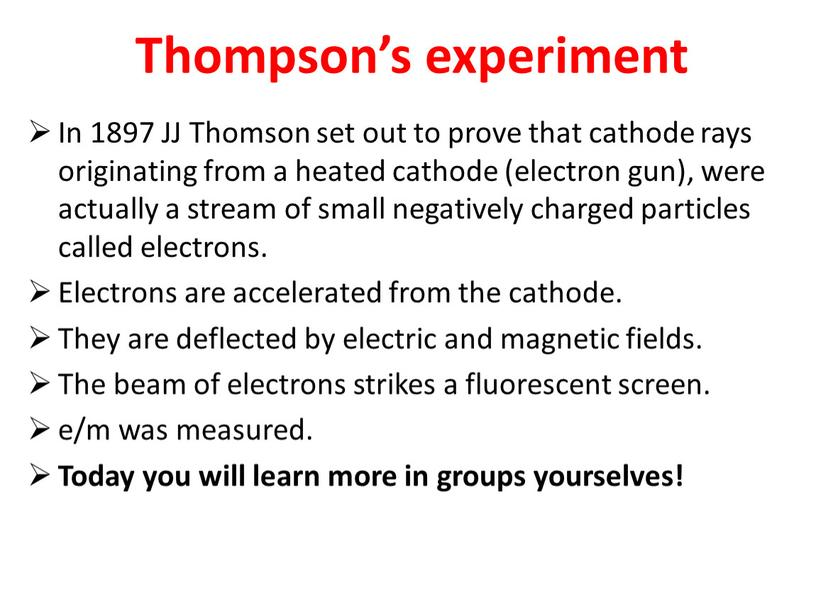 Thompson's experiment In 1897 JJ