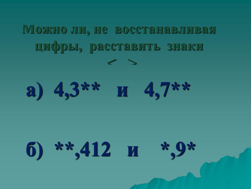 а) 4,3** и 4,7** б) **,412 и *,9*