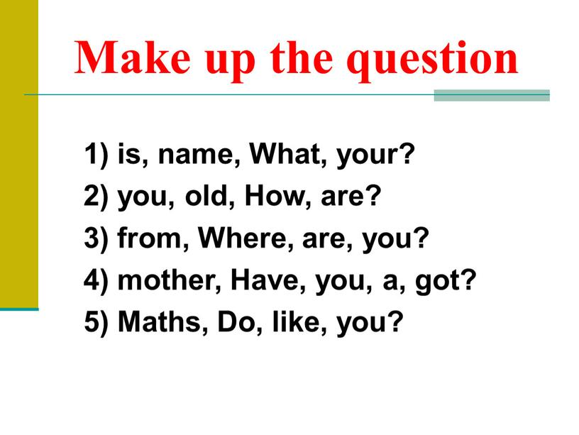 Make up the question 1) is, name,