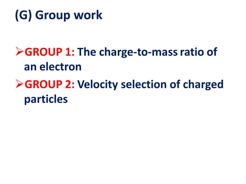 G) Group work GROUP 1: The charge-to-mass ratio of an electron