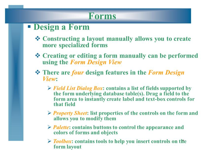 Forms Design a Form Constructing a layout manually allows you to create more specialized forms