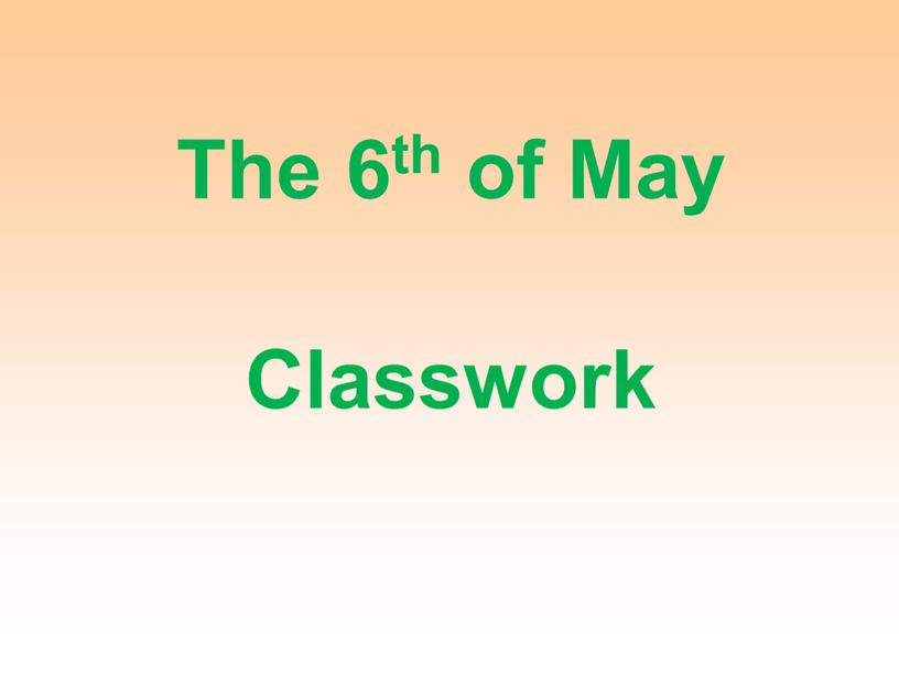The 6th of May Classwork