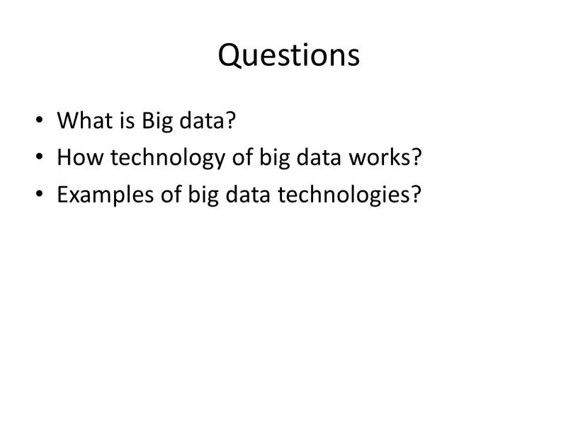 Questions What is Big data? How technology of big data works?