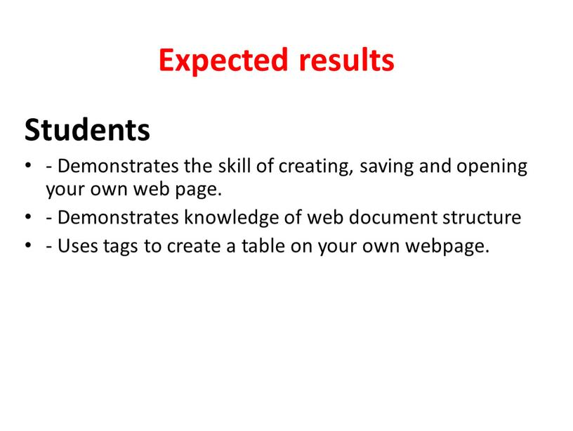 Expected results Students - Demonstrates the skill of creating, saving and opening your own web page