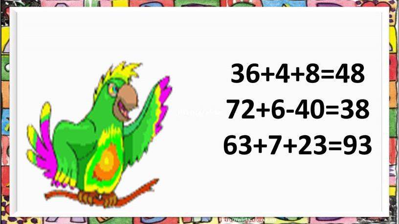 36+4+8=48 72+6-40=38 63+7+23=93