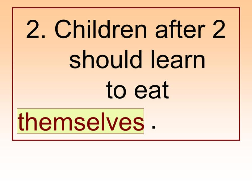Children after 2 should learn to eat …