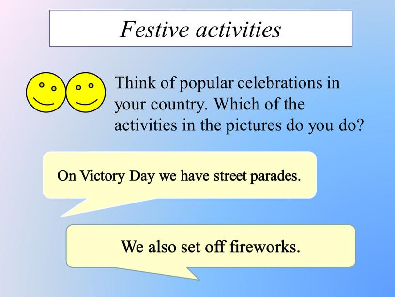 Festive activities Think of popular celebrations in your country