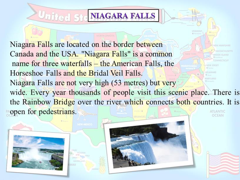 Niagara Falls Niagara Falls are located on the border between
