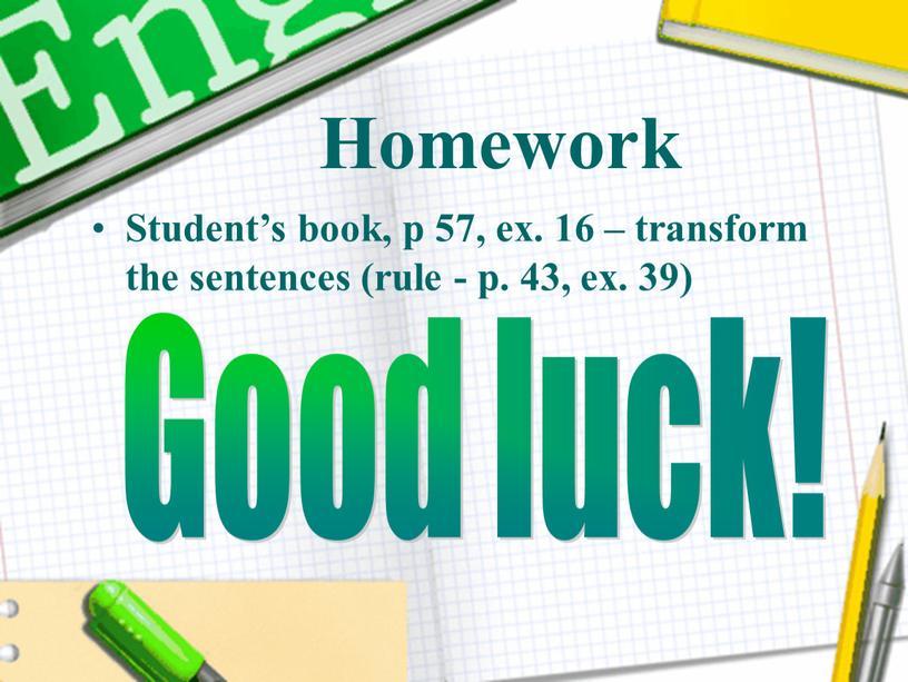 Homework Student's book, p 57, ex