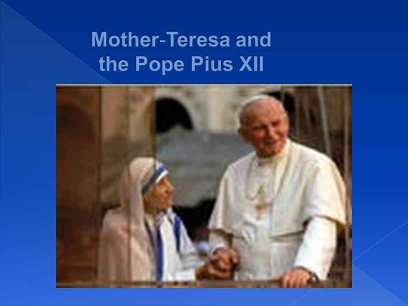 Mother - Teresa and the Pope Pius