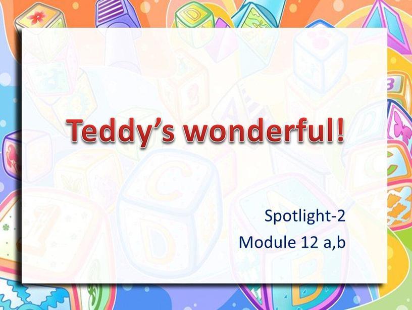 Teddy's wonderful! Spotlight-2