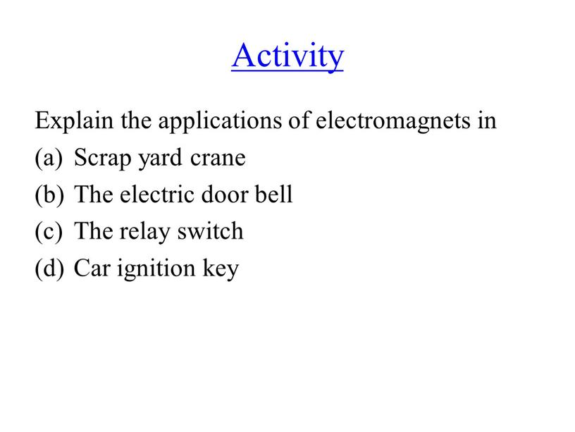 Activity Explain the applications of electromagnets in