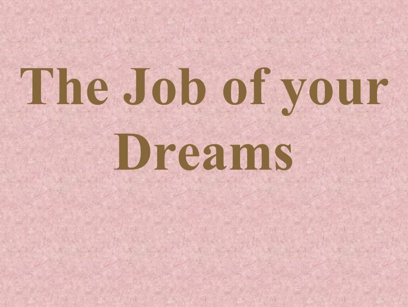 The Job of your Dreams