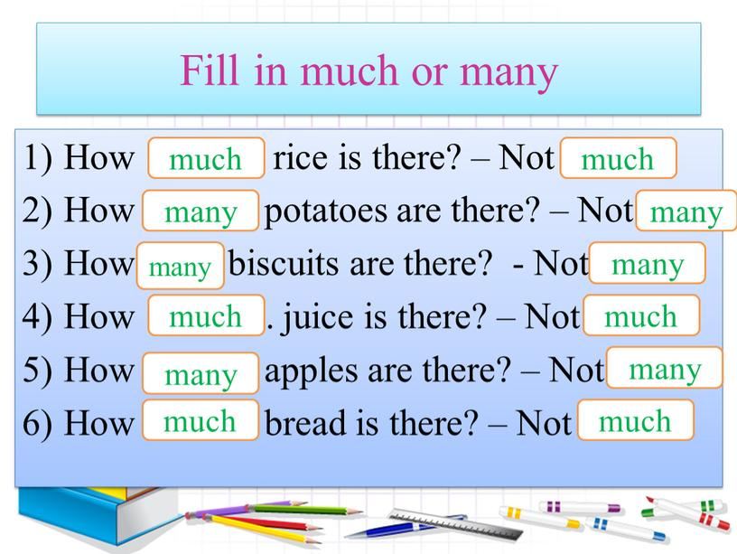 Fill in much or many How ……… rice is there? –