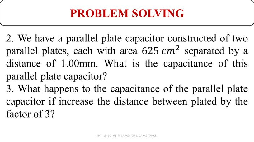 We have a parallel plate capacitor constructed of two parallel plates, each with area 625 𝑐𝑚 2 625 𝑐𝑐𝑚𝑚 625 𝑐𝑚 2 2 625 𝑐𝑚…