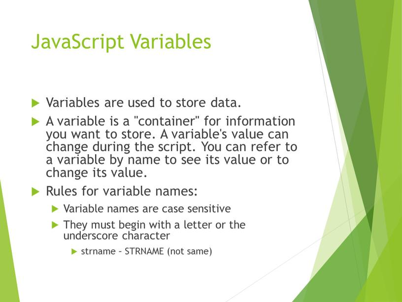 JavaScript Variables Variables are used to store data
