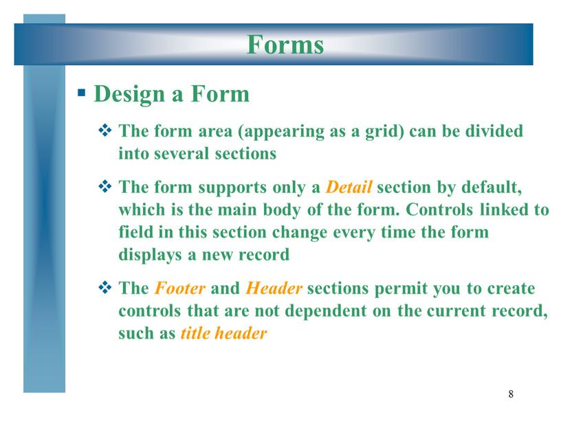Forms Design a Form The form area (appearing as a grid) can be divided into several sections