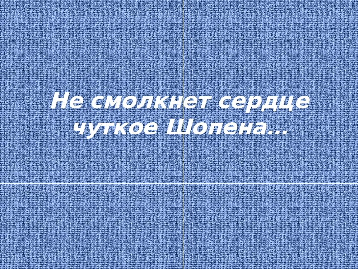 """Презентация и технологическая карта """"Не молкнет сердце чуткое Шопена"""" (4 класс, музыка)"""